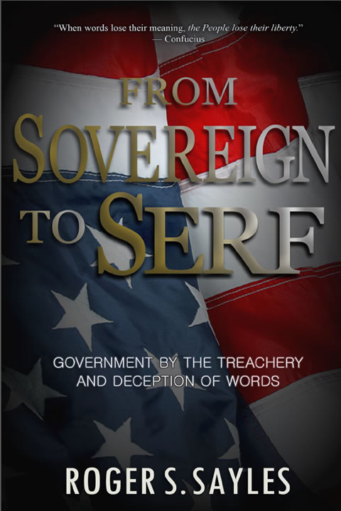 Book: From Sovereign to Serf – Government by the Treachery and Deception of Words by Roger Sayles